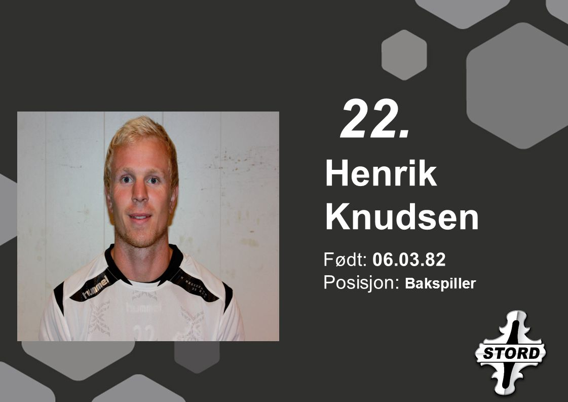 22. Henrik Knudsen Født: 06.03.82 Posisjon: Bakspiller