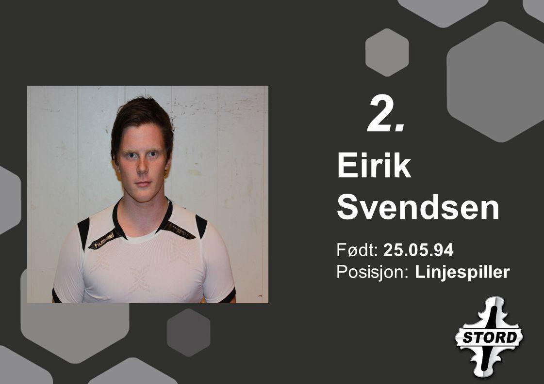2. Eirik Svendsen Født: 25.05.94 Posisjon: Linjespiller