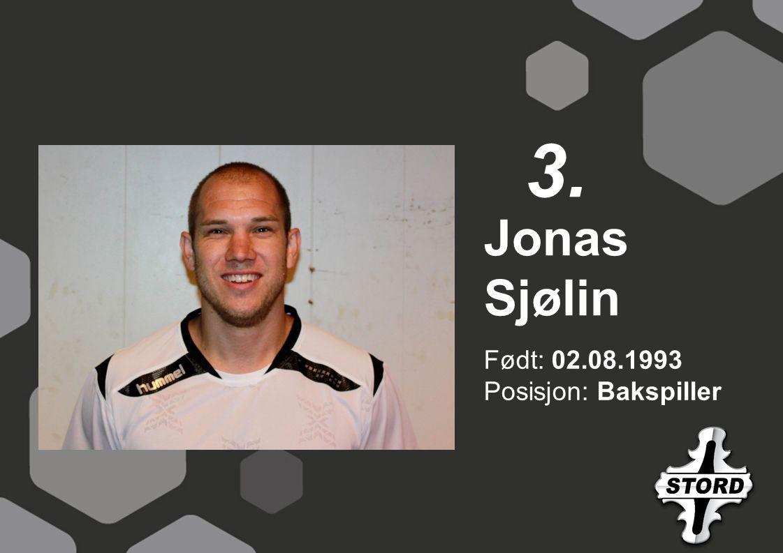 3. Jonas Sjølin Født: 02.08.1993 Posisjon: Bakspiller