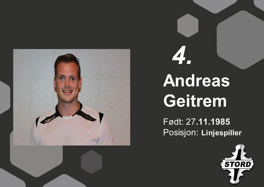 4. Andreas Geitrem Født: 27.11.1985 Posisjon: Linjespiller