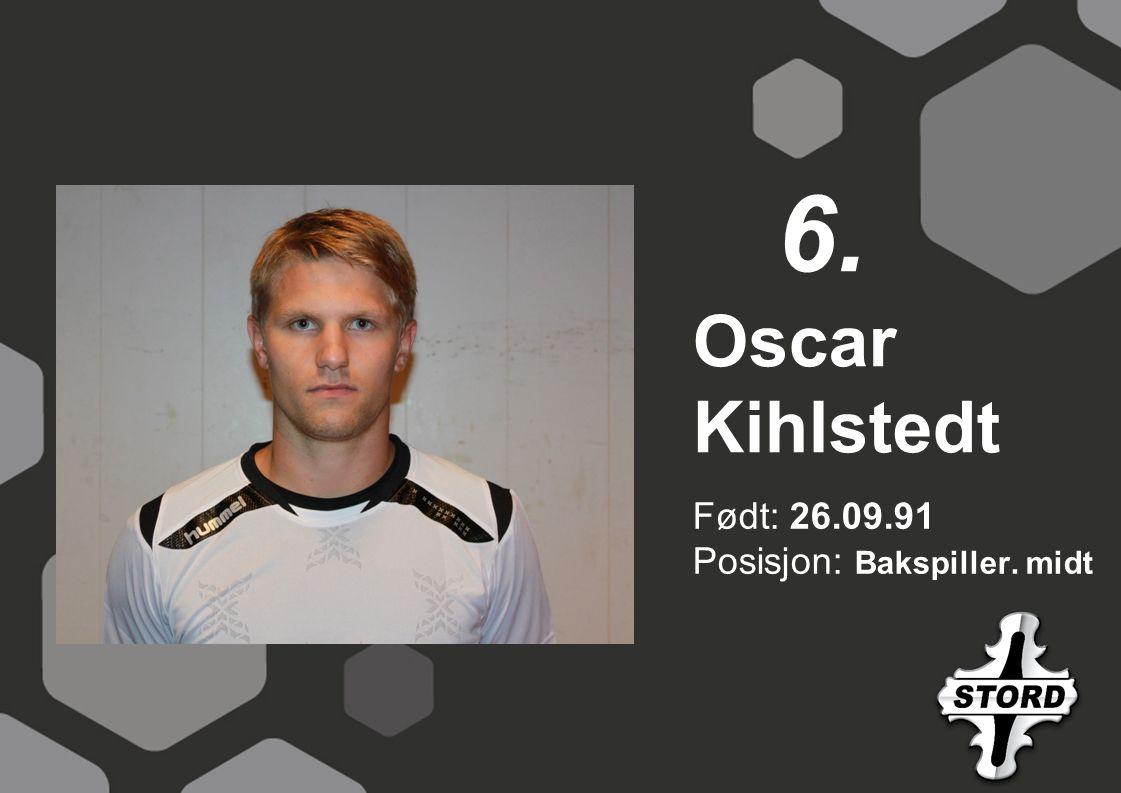 6. Oscar Kihlstedt Født: 26.09.91 Posisjon: Bakspiller. midt