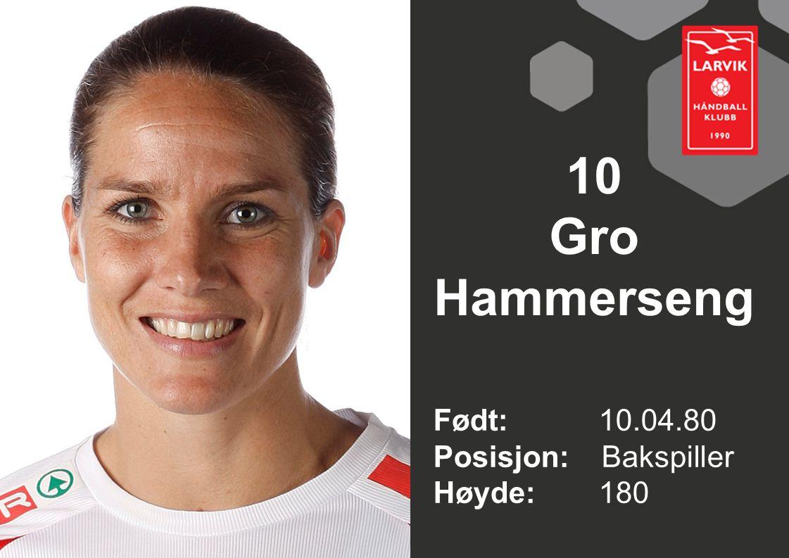 10 Gro Hammerseng Født: 10.04.80 Posisjon: Bakspiller Høyde: 180