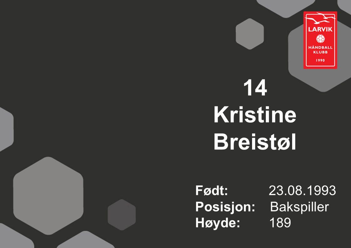 14 Kristine Breistøl Født: 23.08.1993 Posisjon: Bakspiller Høyde: 189