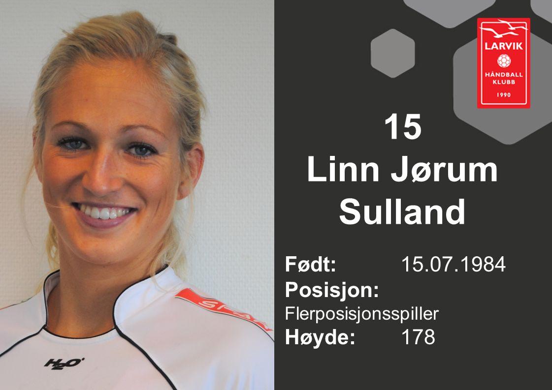 15 Linn Jørum Sulland Født: 15.07.1984 Posisjon: Flerposisjonsspiller