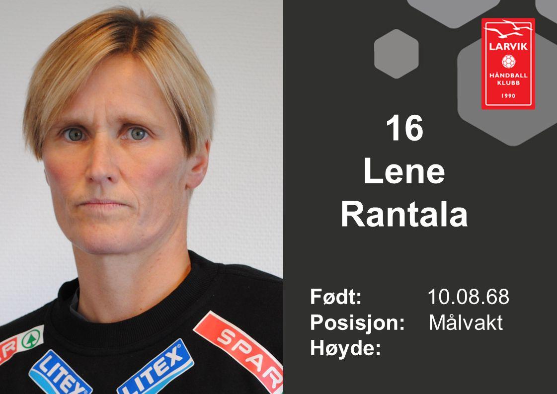 16 Lene Rantala Født: 10.08.68 Posisjon: Målvakt Høyde: