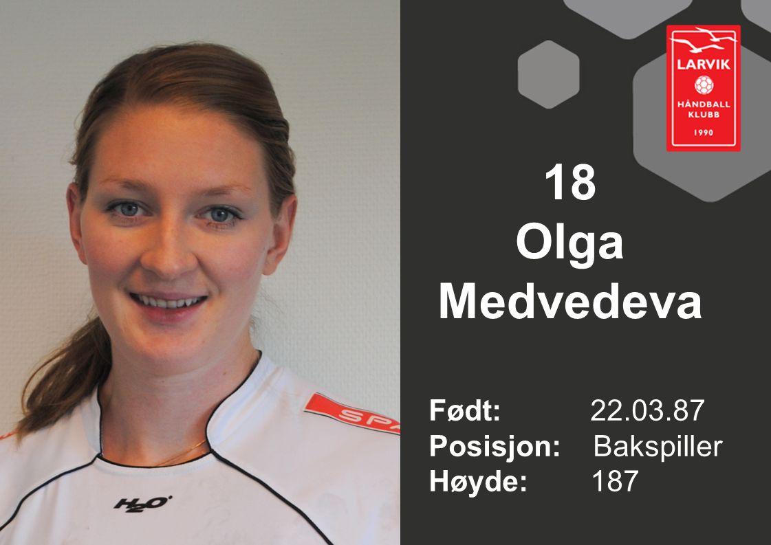 18 Olga Medvedeva Født: 22.03.87 Posisjon: Bakspiller Høyde: 187