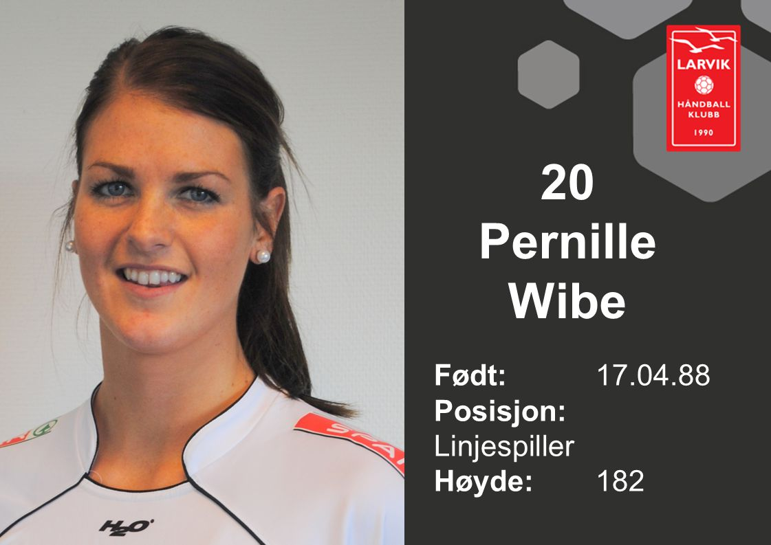 20 Pernille Wibe Født: 17.04.88 Posisjon: Linjespiller Høyde: 182