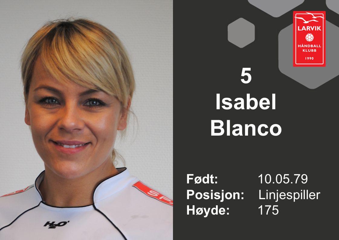 5 Isabel Blanco Født: 10.05.79 Posisjon: Linjespiller Høyde: 175