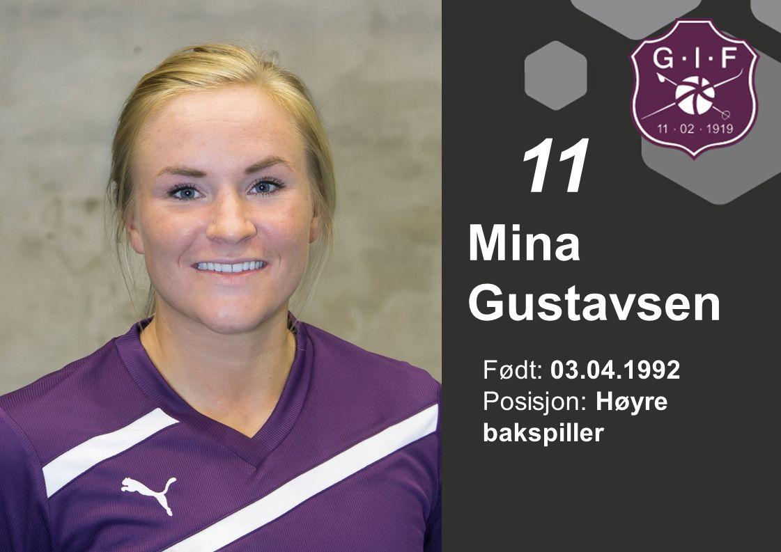11 Mina Gustavsen Født: 03.04.1992 Posisjon: Høyre bakspiller