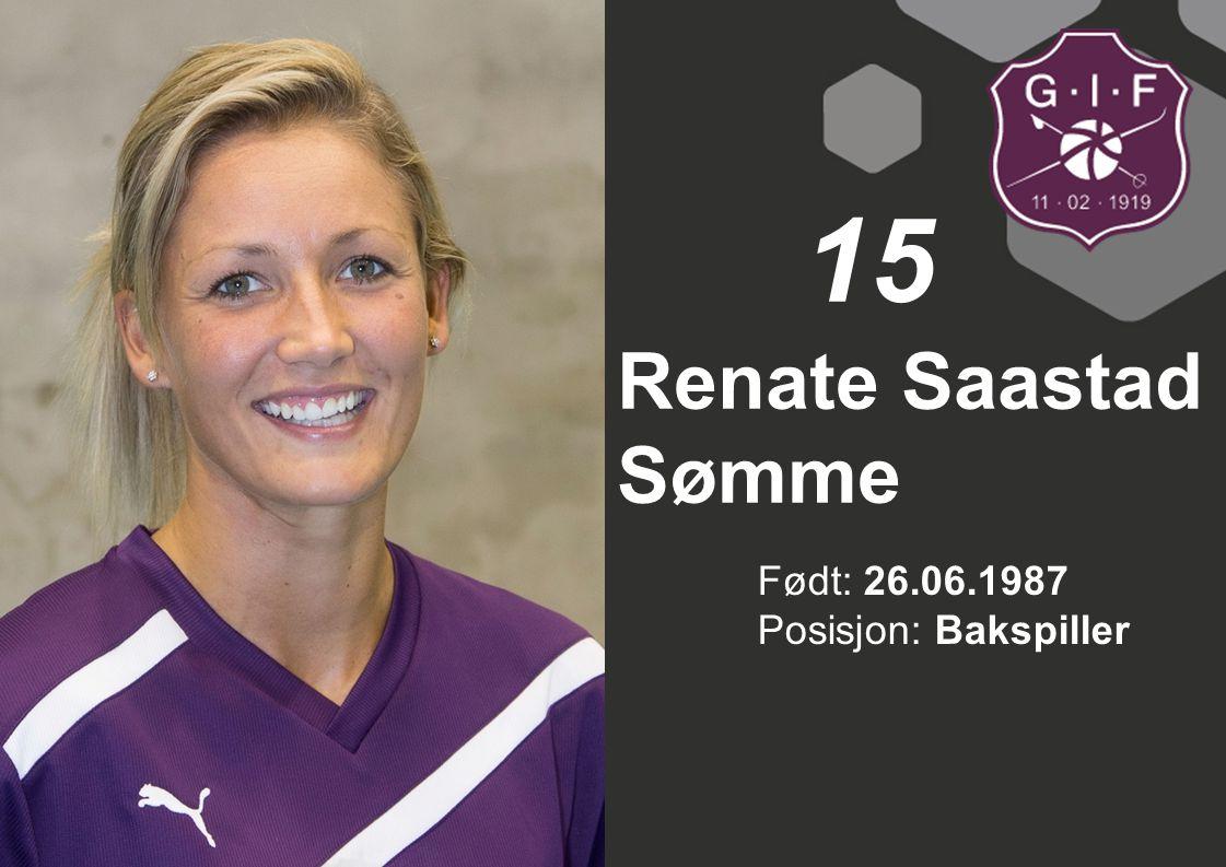 15 Renate Saastad Sømme Født: 26.06.1987 Posisjon: Bakspiller