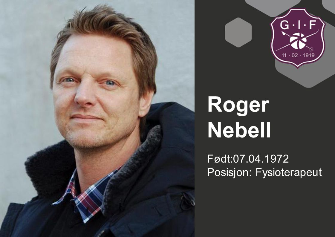 Roger Nebell Født:07.04.1972 Posisjon: Fysioterapeut