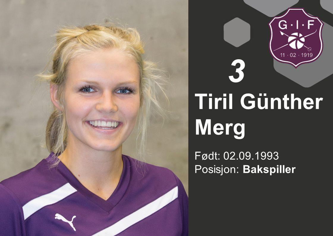 3 Tiril Günther Merg Født: 02.09.1993 Posisjon: Bakspiller