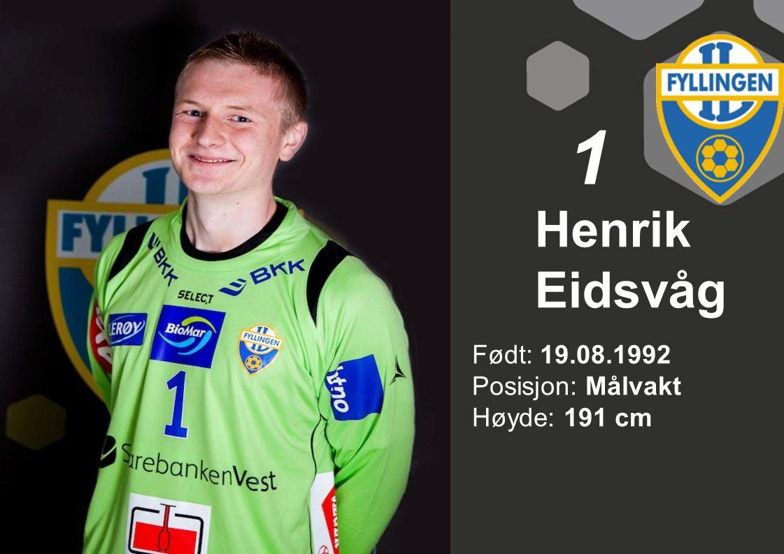 1 Henrik Eidsvåg Født: 19.08.1992 Posisjon: Målvakt Høyde: 191 cm