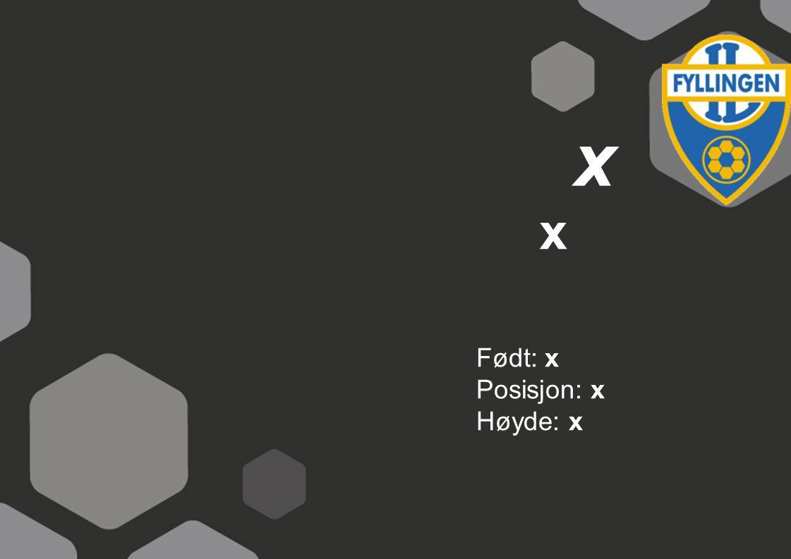 x x Født: x Posisjon: x Høyde: x