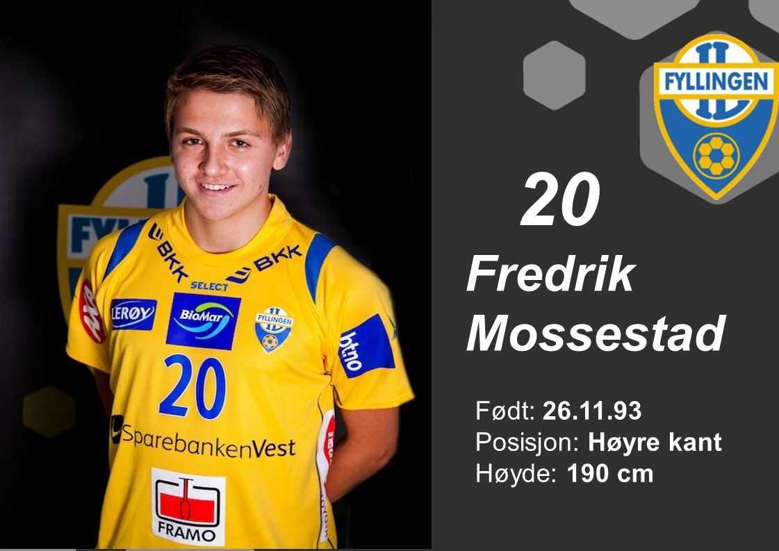 20 Fredrik Mossestad Født: 26.11.93 Posisjon: Høyre kant Høyde: 190 cm