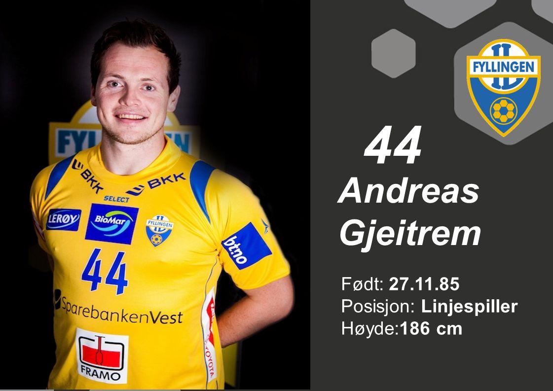 44 Andreas Gjeitrem Født: 27.11.85 Posisjon: Linjespiller Høyde:186 cm