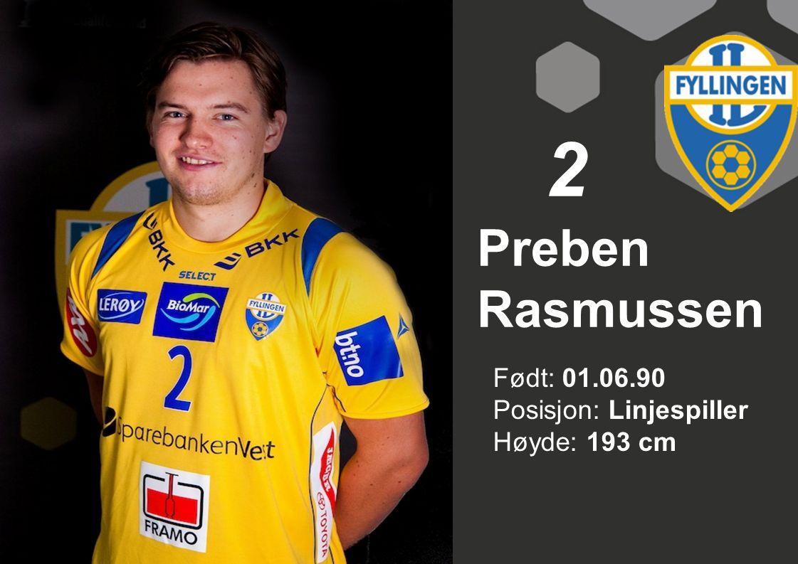 2 Preben Rasmussen Født: 01.06.90 Posisjon: Linjespiller Høyde: 193 cm