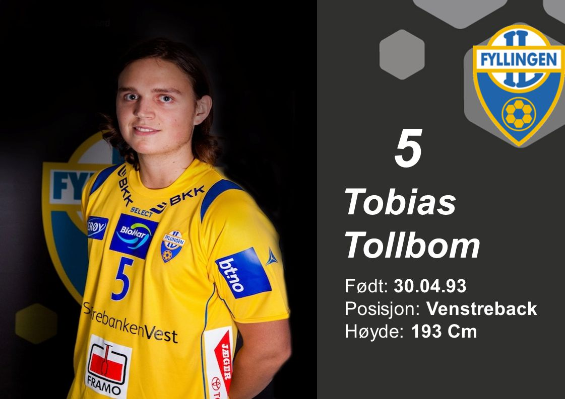 5 Tobias Tollbom Født: 30.04.93 Posisjon: Venstreback Høyde: 193 Cm