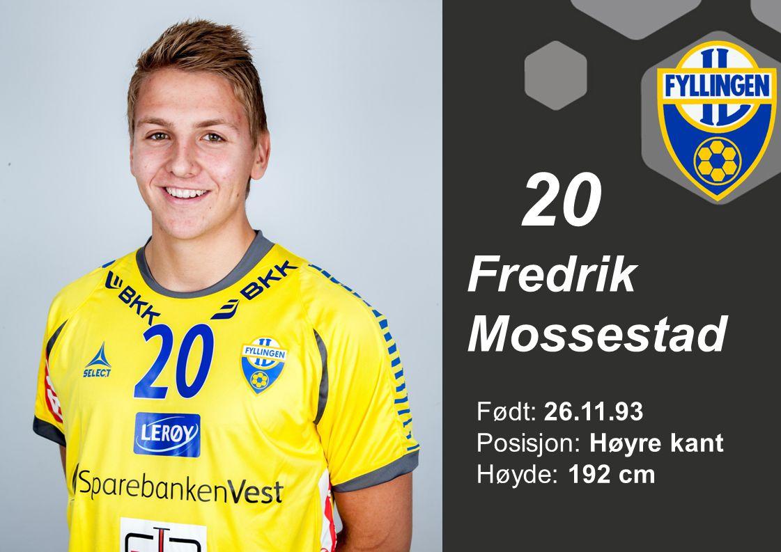 20 Fredrik Mossestad Født: 26.11.93 Posisjon: Høyre kant Høyde: 192 cm