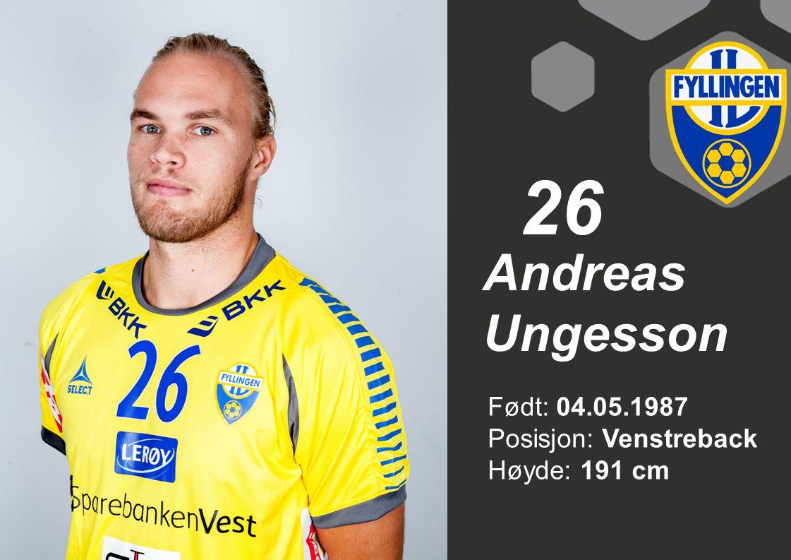 26 Andreas Ungesson Født: 04.05.1987 Posisjon: Venstreback