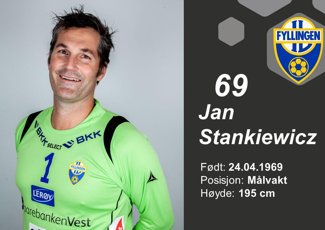 69 Jan Stankiewicz Født: 24.04.1969 Posisjon: Målvakt Høyde: 195 cm