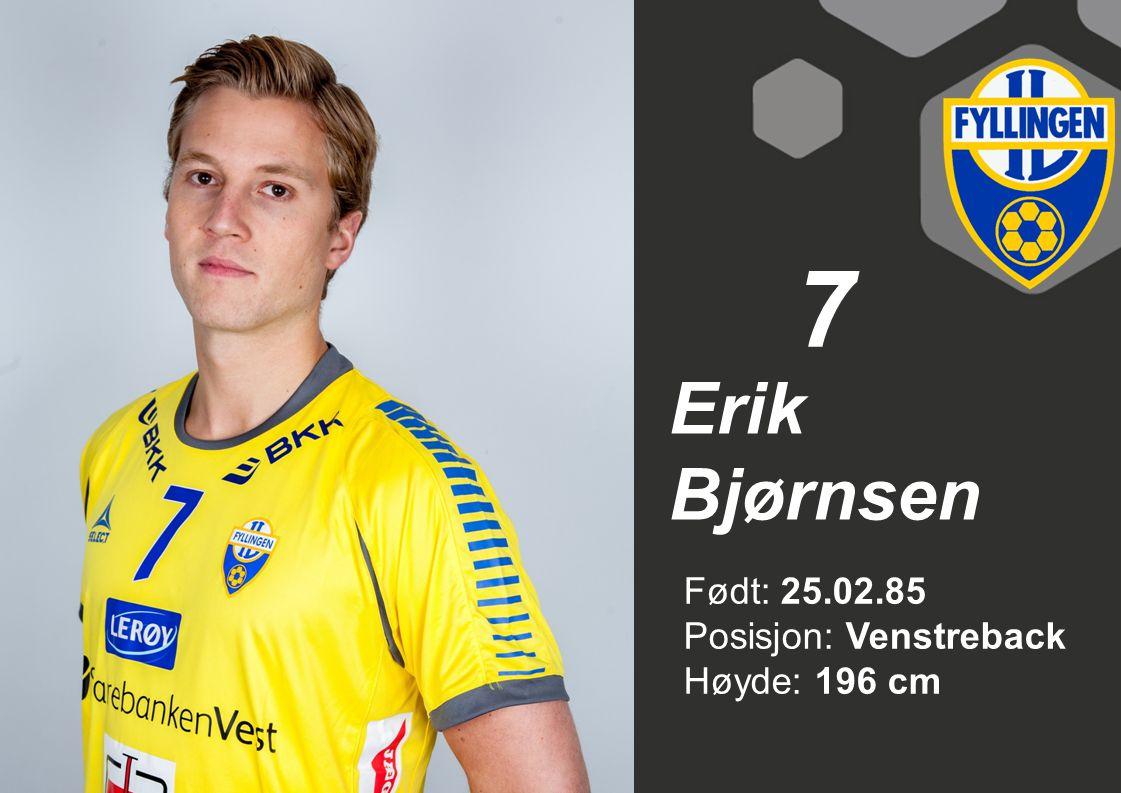 7 Erik Bjørnsen Født: 25.02.85 Posisjon: Venstreback Høyde: 196 cm