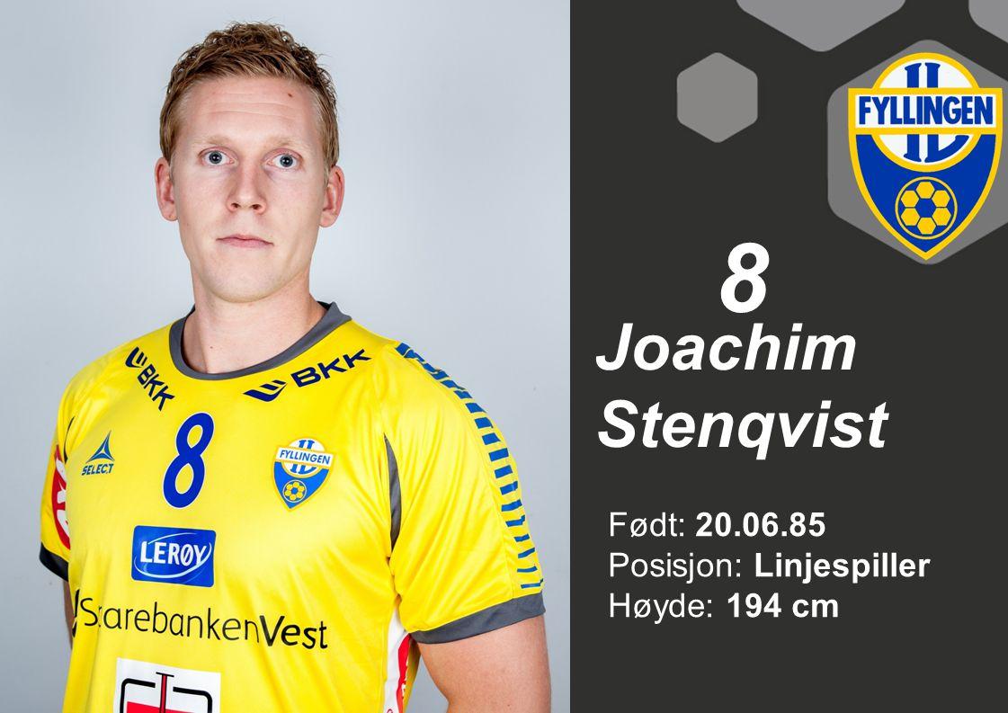 8 Joachim Stenqvist Født: 20.06.85 Posisjon: Linjespiller