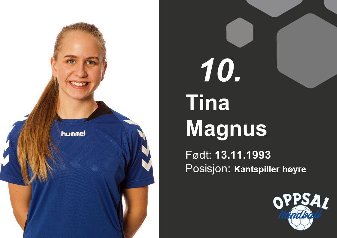 10. Tina Magnus Født: 13.11.1993 Posisjon: Kantspiller høyre