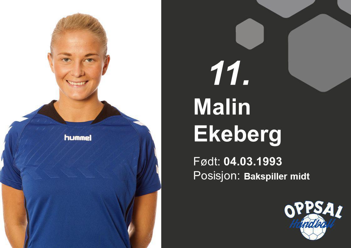 11. Malin Ekeberg Født: 04.03.1993 Posisjon: Bakspiller midt