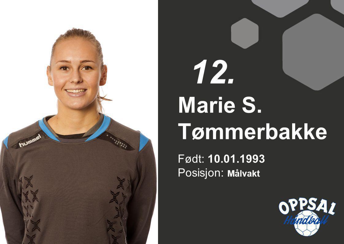 12. Marie S. Tømmerbakke Født: 10.01.1993 Posisjon: Målvakt