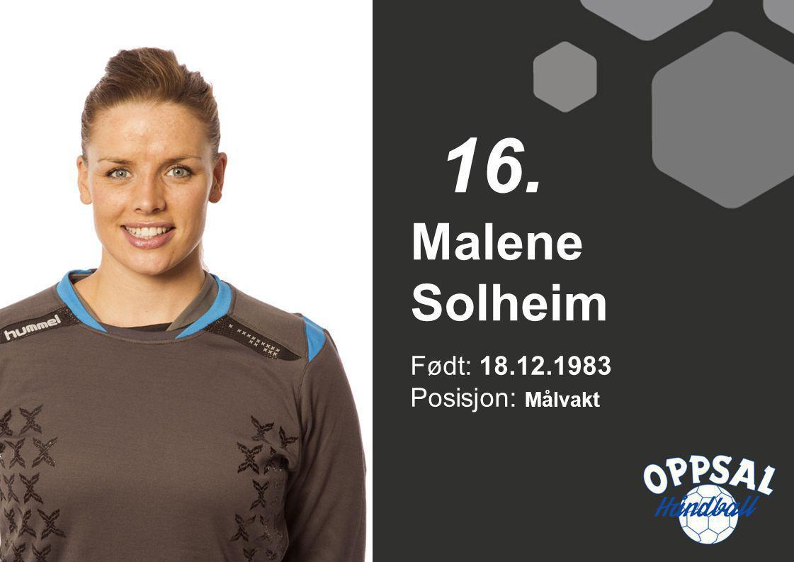 16. Malene Solheim Født: 18.12.1983 Posisjon: Målvakt
