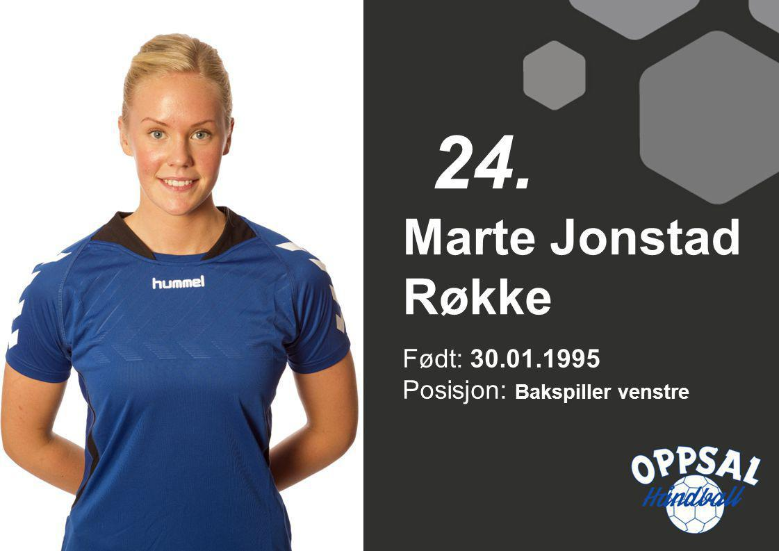 24. Marte Jonstad Røkke Født: 30.01.1995 Posisjon: Bakspiller venstre