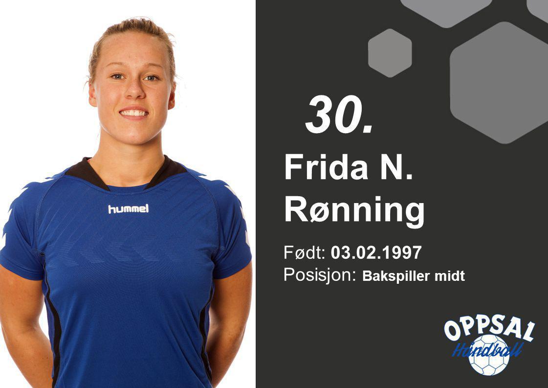 30. Frida N. Rønning Født: 03.02.1997 Posisjon: Bakspiller midt