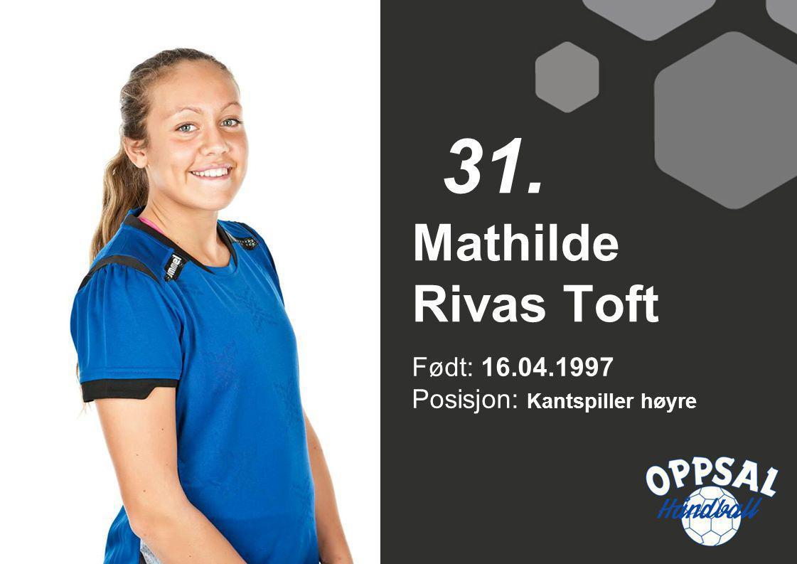 31. Mathilde Rivas Toft Født: 16.04.1997 Posisjon: Kantspiller høyre