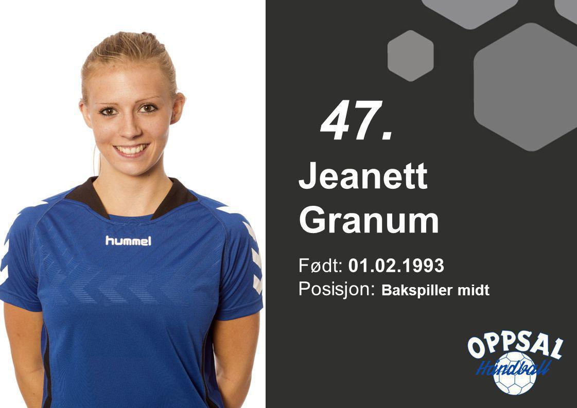 47. Jeanett Granum Født: 01.02.1993 Posisjon: Bakspiller midt