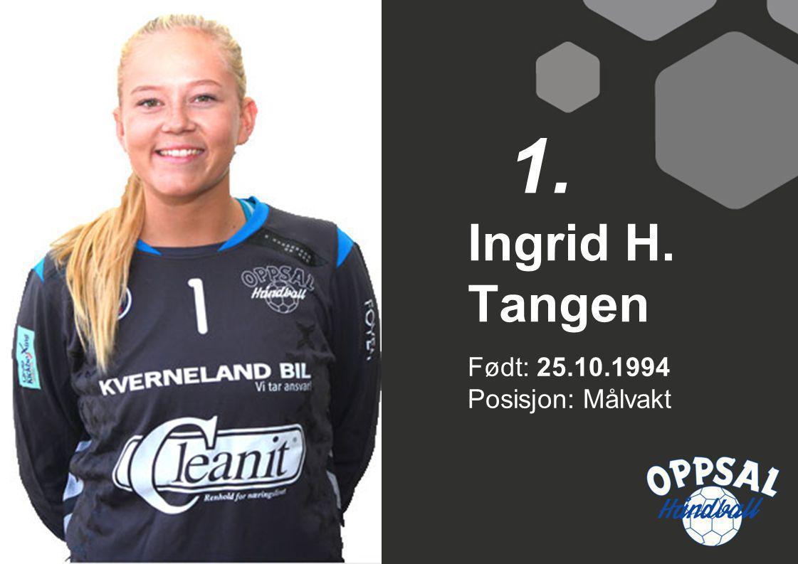 1. Ingrid H. Tangen Født: 25.10.1994 Posisjon: Målvakt