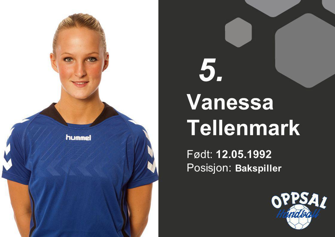 5. Vanessa Tellenmark Født: 12.05.1992 Posisjon: Bakspiller