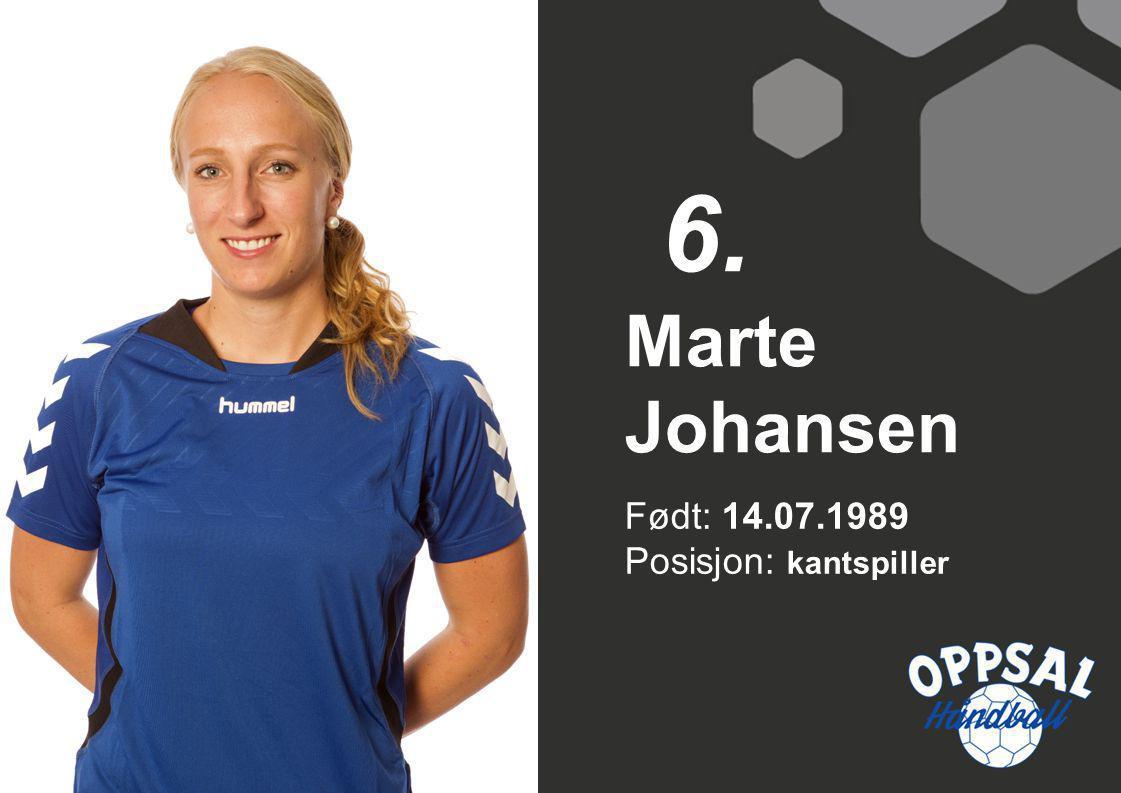6. Marte Johansen Født: 14.07.1989 Posisjon: kantspiller
