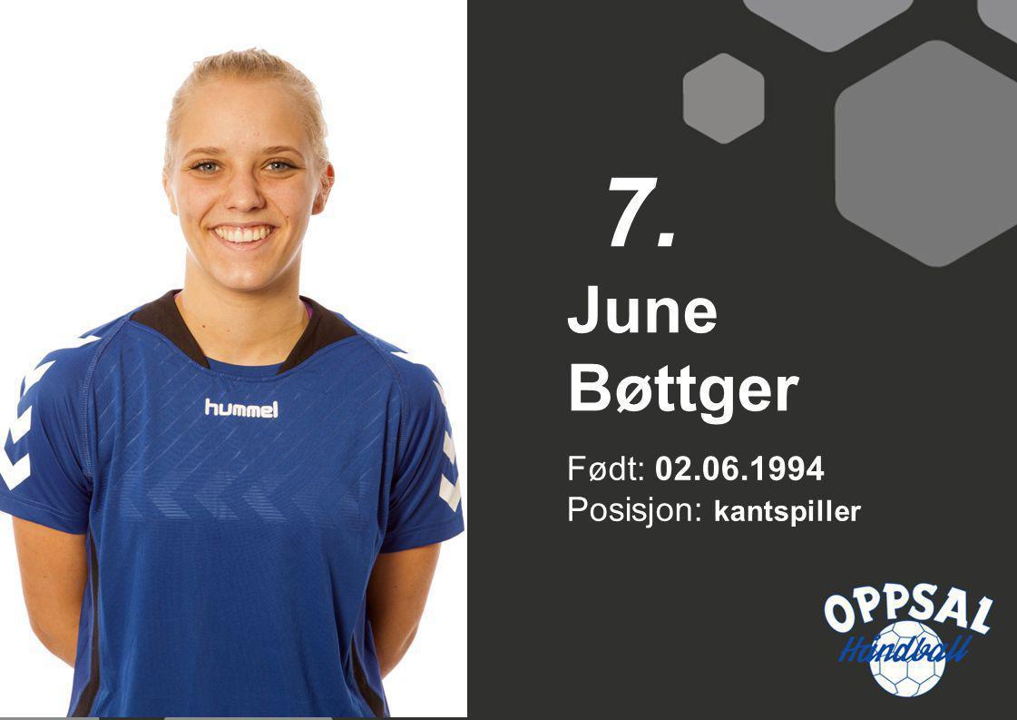 7. June Bøttger Født: 02.06.1994 Posisjon: kantspiller