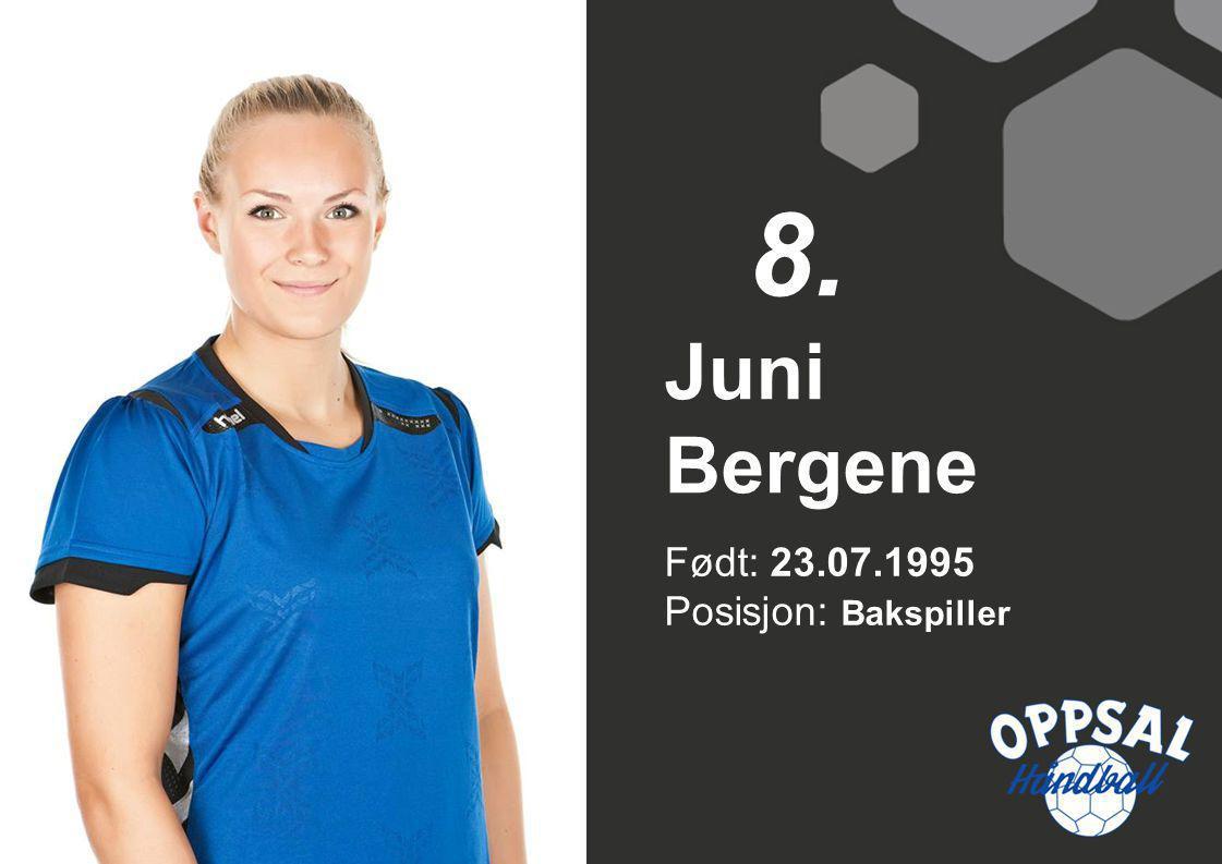 8. Juni Bergene Født: 23.07.1995 Posisjon: Bakspiller