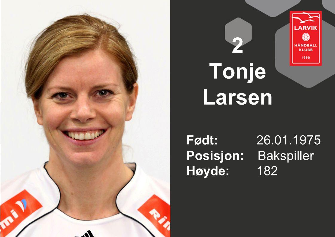 2 Tonje Larsen Født: 26.01.1975 Posisjon: Bakspiller Høyde: 182