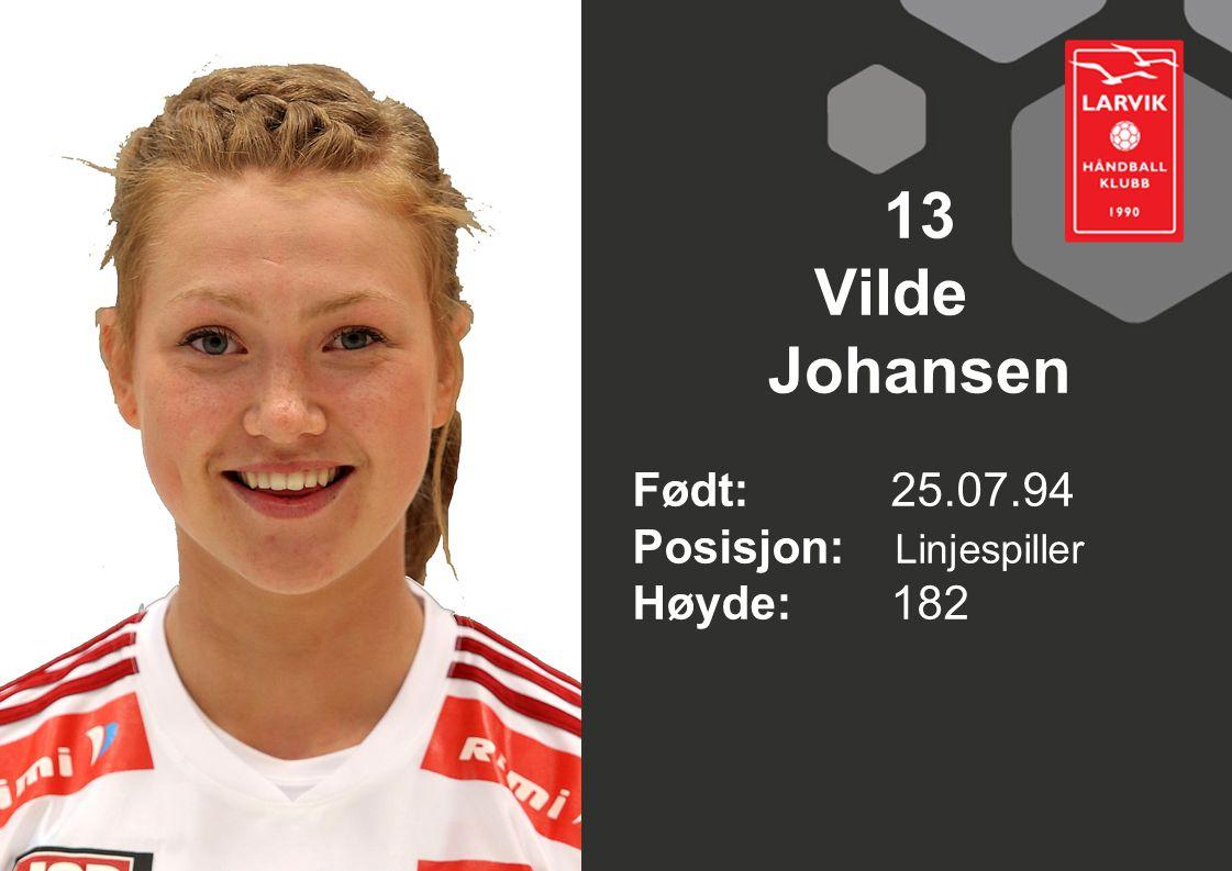 13 Vilde Johansen Født: 25.07.94 Posisjon: Linjespiller Høyde: 182