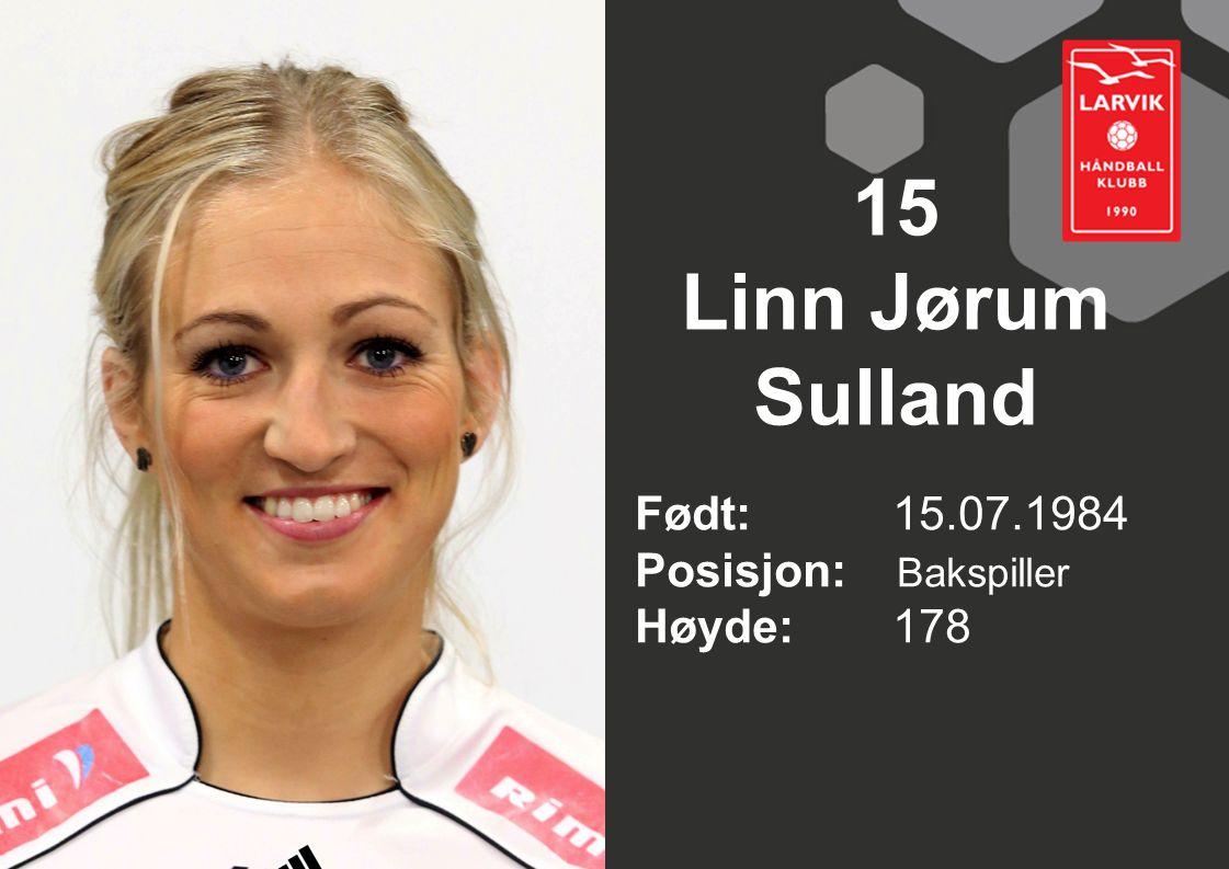 15 Linn Jørum Sulland Født: 15.07.1984 Posisjon: Bakspiller Høyde: 178