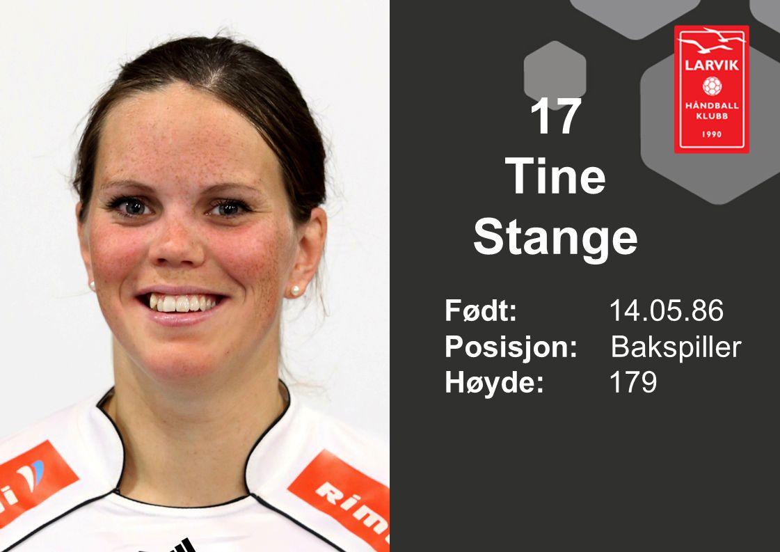 17 Tine Stange Født: 14.05.86 Posisjon: Bakspiller Høyde: 179