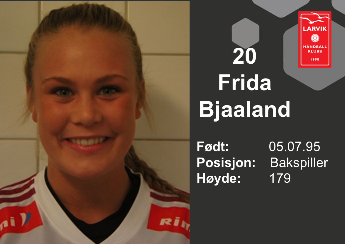 20 Frida Bjaaland Født: 05.07.95 Posisjon: Bakspiller Høyde: 179