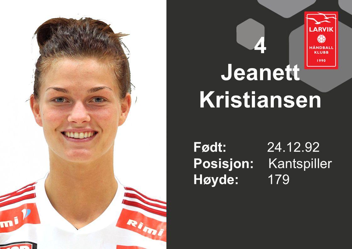 4 Jeanett Kristiansen Født: 24.12.92 Posisjon: Kantspiller Høyde: 179