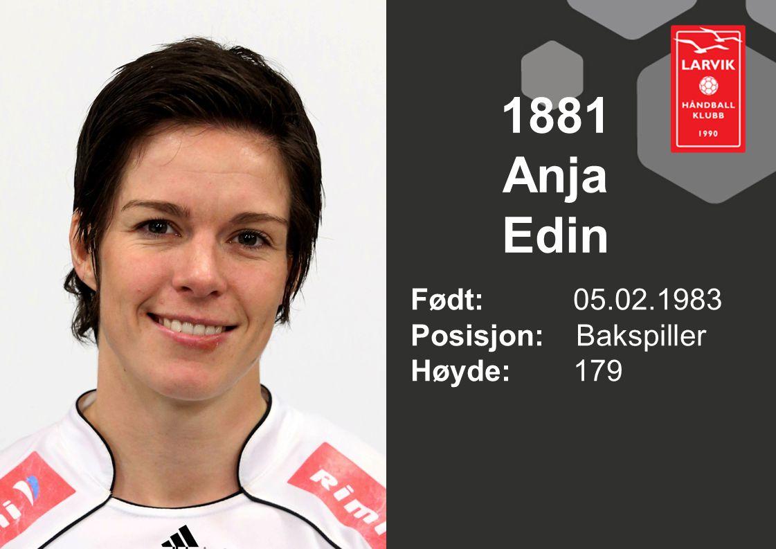 1881 Anja Edin Født: 05.02.1983 Posisjon: Bakspiller Høyde: 179