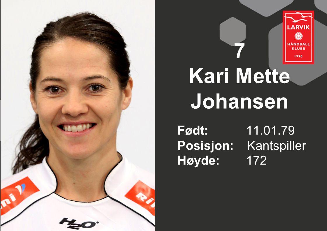 7 Kari Mette Johansen Født: 11.01.79 Posisjon: Kantspiller Høyde: 172