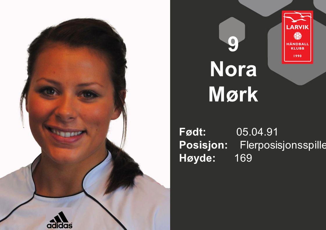9 Nora Mørk Født: 05.04.91 Posisjon: Flerposisjonsspiller Høyde: 169