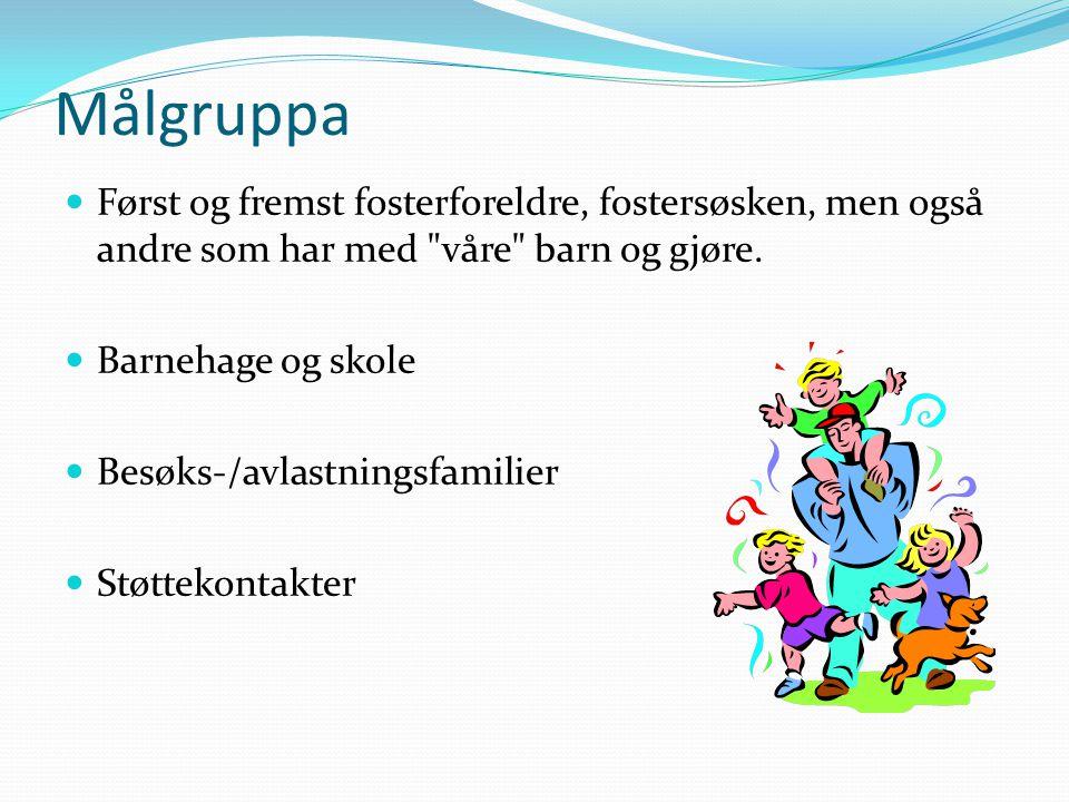 Målgruppa Først og fremst fosterforeldre, fostersøsken, men også andre som har med våre barn og gjøre.